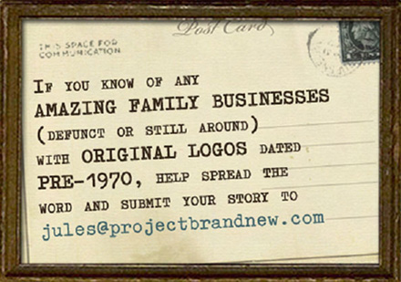 if you know of any amazing family businesses (defunct or still around) with original logos dated pre-1970, help spread the word and submit your story